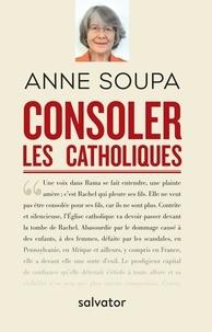 Anne Soupa - Consoler les catholiques.