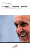 Anne Soupa - François, la divine surprise - Ce pape va-t-il convertir l'Eglise ?.