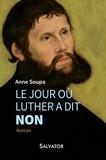 Anne Soupa - Le jour où Luther a dit non.
