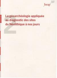Anne Speller et Gilles Bellan - La géoarchéologie appliquée au diagnostic des sites du Néolithique à nos jours.