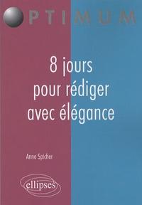 Anne Spicher - 8 jours pour rédiger avec élégance.