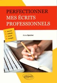 Anne Spicher - Perfectionner mes écrits professionnels.