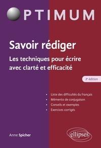 Anne Spicher - Savoir rédiger. Les techniques pour écrire avec clarté et efficacité - 3e édition.