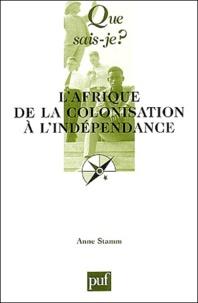 Anne Stamm - L'Afrique de la colonisation à l'indépendance.
