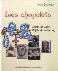 Anne Stampfler - Les chapelets - Objets de culte, objets de collection.