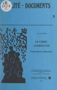 Anne Stanford et  Agence de Coopération Culturel - Le corps androgyne - L'habitation au Burundi.