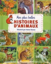 Anne Suess - Mes plus belles histoires d'animaux.