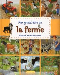 Anne Suess - Mon grand livre de la ferme.