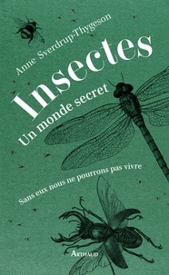 Insectes : un monde secret- Sans eux nous ne pourrions pas vivre - Anne Sverdrup-Thygeson pdf epub