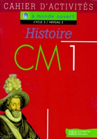Anne-Sylvie Moretti et Jean-Louis Nembrini - HISTOIRE CM1 CYCLE 3 NIVEAU 2. - Cahier d'activités.