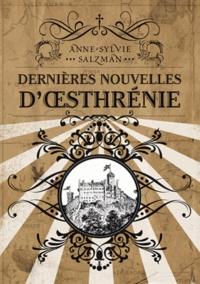 Anne-Sylvie Salzman - Dernières nouvelles d'Oesthrénie.
