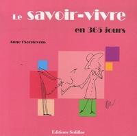Anne t'Serstevens - Le savoir-vivre en 365 jours.