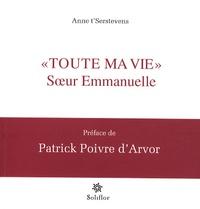 Anne t'Serstevens - Toute ma vie - Soeur Emmanuelle.