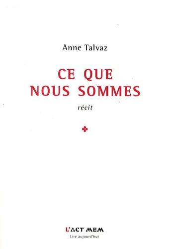 Anne Talvaz - Ce que nous sommes.