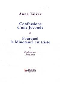 Anne Talvaz - Confessions d'une Joconde / Pourquoi le Minotaure est triste - Explorations 2002-2008.