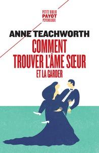 Anne Teachworth - Comment trouver l'âme soeur et la garder.
