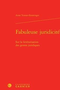 Anne Teissier-Ensminger - Fabuleuse juridicité - Sur la littérarisation des genres juridiques.