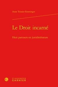 Anne Teissier-Ensminger - Le droit incarné - Huit parcours en jurislittérature.