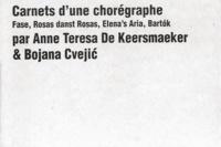 Carnets d'une chorégraphe- Fase, Rosas danst Rosas, Elena's Aria, Bartok - Anne Teresa De Keersmaeker |