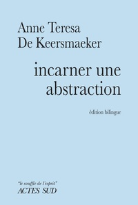 Anne Teresa De Keersmaeker - Incarner une abstraction.