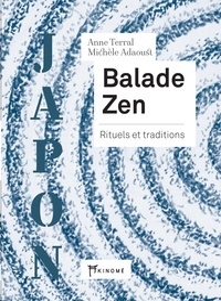 Anne Terral et Michèle Adaoust - Balade zen - Rituels et traditions.