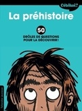 Anne Terral - La préhistoire - 50 drôles de questions pour la découvrir !.