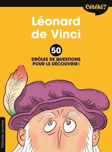 Léonard de Vinci. 50 drôles de questions pour le découvrir