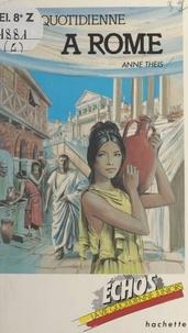 Anne Theis et Patrick Baradeau - La vie quotidienne à Rome.