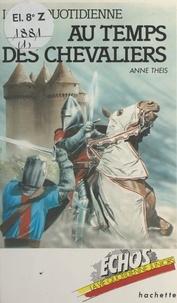Anne Theis et Patrick Baradeau - La vie quotidienne au temps des chevaliers.