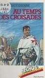 Anne Theis et Patrick Baradeau - La vie quotidienne, au temps des Croisades.