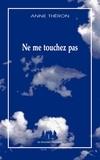 Anne Théron - Ne me touchez pas.