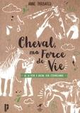 Anne Thiebauld - Le cheval, ma force de vie - De la peur à cheval à l'équireliance.