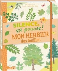 Anne Thomas-Belli et Tinou Le Joly Sénoville - Mon herbier des feuilles - Silence, ça pousse !.