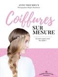 Anne Thoumieux - Coiffures sur mesure - 75 tutos pour tous les styles.