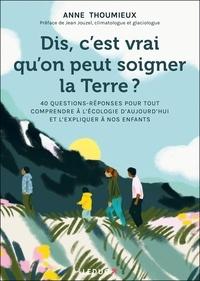 Anne Thoumieux - Dis, c'est vrai qu'on peut soigner la Terre ? - 40 questions-réponses pour tout comprendre à l'écologie d'aujourd'hui et l'expliquer à nos enfants.