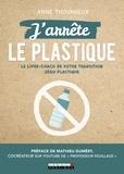 Anne Thoumieux - J'arrête le plastique.
