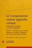 Anne Tomiche - Le comparatisme comme approche critique comparative - Tome 2, Littérature, arts, sciences humaines et sociales.
