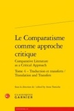 Anne Tomiche - Le comparatisme comme approche critique comparative - Tome 4, Traduction et transferts.