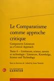 Anne Tomiche - Le comparatisme comme approche critique comparative - Tome 6, Littérature, science, savoirs et technologie.