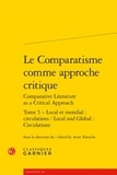 Anne Tomiche - Le Comparatisme comme approche critique - Tome 5, Local et mondial : circulations.