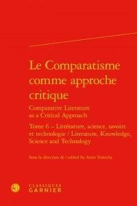 Le comparatisme comme approche critique - Tome 6, Littérature, science, savoirs et technologie.pdf