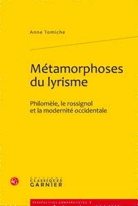 Anne Tomiche - Métamorphoses du lyrisme - Philomèle, le rossignol et la modernité occidentale.