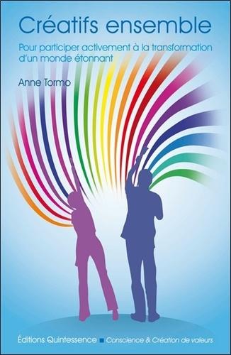 Anne Tormo - Créatifs ensemble - Pour participer activement à la transformation d'un monde étonnant.