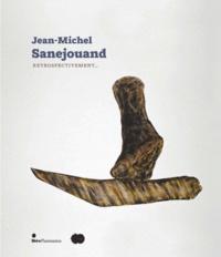 Anne Tronche et Julie Portier - Jean-Michel Sanejouand - Rétrospectivement... Catalogue de l'exposition. Hab Galerie, Nantes (du 3 mars au 29 avril 2012), Frac des  Pays de la Loire, Carquefou (du 22 février au 6 mai 2012).