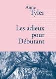 Anne Tyler - Les adieux pour Débutants - Traduit de l'anglais (États-Unis) par Sylvie Schneiter.