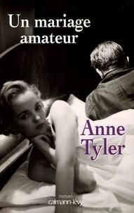 Anne Tyler - Un mariage amateur.