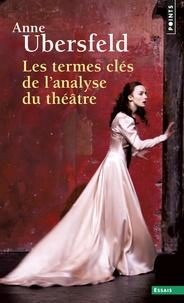 Anne Ubersfeld - Les termes clés de l'analyse du théâtre.