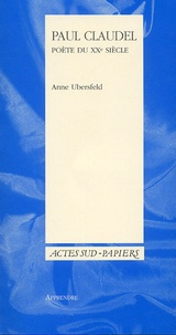 Anne Ubersfeld - Paul Claudel, poète du XXe siècle.