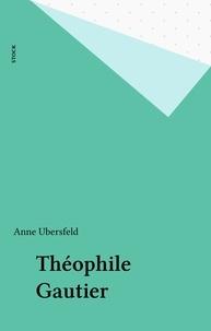 Anne Ubersfeld - Théophile Gautier.