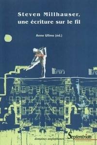 Anne Ullmo - Steven Millhauser, une écriture sur le fil.